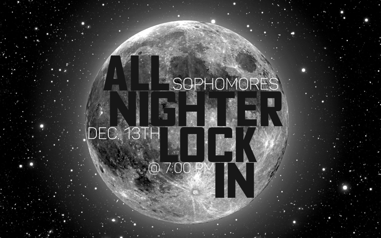 An image of the Sophomore all night lock in flier on December, 13th, 2019.