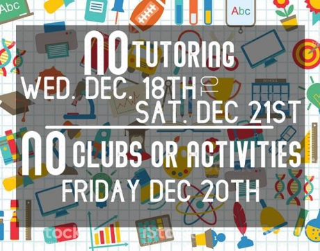 An image of the No Tutoring, Clubs, or Activities flier from December 18th through end of Winter Break